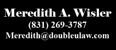 Meredith Wisler, attorney in Salinas, Monterey County, and Gilroy, Santa Clara County, California. Our office is located at 21 Maple Street in Salinas, CA 93901.  Meredith is a general practice attorney with an interest in Workers' Compensation law.  Call (831) 269-3787 or (408) 825-9329 for an appointment or stop by the office at 21 Maple Street in South Salinas, California. Meredith can help with your Workers' Compensation claims.  Call to make an appointment for your complimentary consultation.